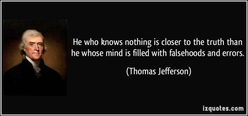 quote-he-who-knows-nothing-is-closer-to-the-truth-than-he-whose-mind-is-filled-with-falsehoods-and-errors-thomas-jefferson-94019