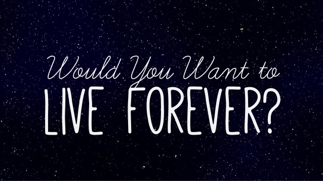 would-you-want-to-live-forever-1-638
