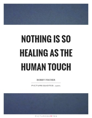 nothing-is-so-healing-as-the-human-touch-quote-1