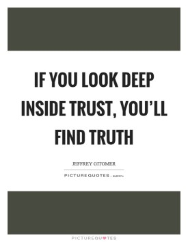 if-you-look-deep-inside-trust-youll-find-truth-quote-1