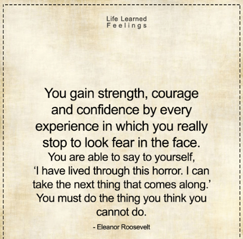life-learned-feelings-you-gain-strength-courage-and-confidence-by-27656423