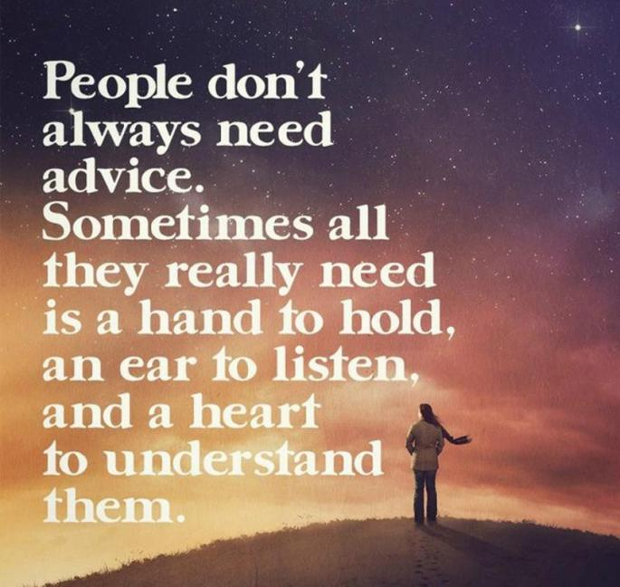 people-dont-always-need-advice-sometimes-all-they-really-need-is-a-hand-to-hold-an-ear-to-listen-and-a-heart-to-understand-quote-1