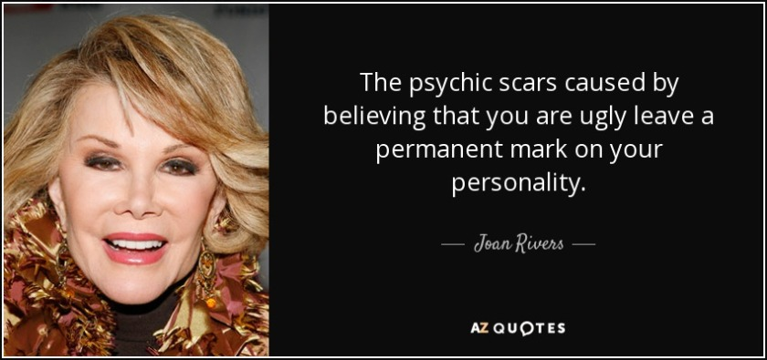 quote-the-psychic-scars-caused-by-believing-that-you-are-ugly-leave-a-permanent-mark-on-your-joan-rivers-114-62-05