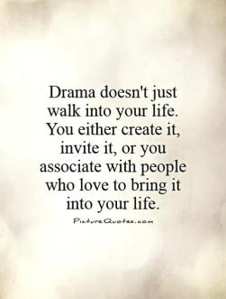 drama-doesnt-just-walk-into-your-life-you-either-create-it-invite-it-or-you-associate-with-people-who-love-to-bring-it-into-your-life-quote-1