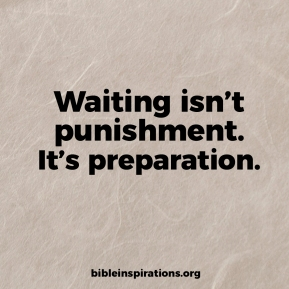 waiting-isnt-punishment-its-preparation