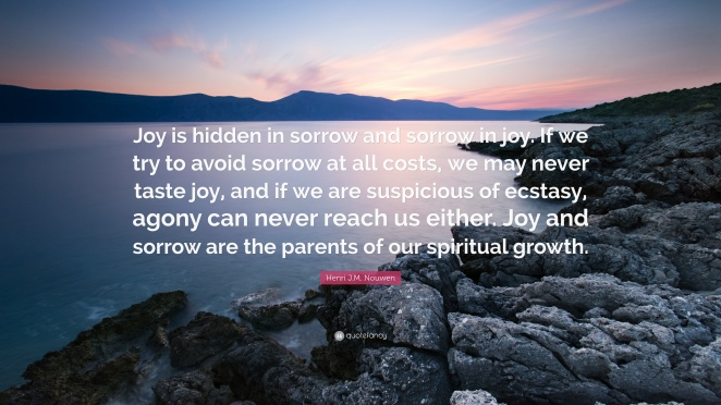 Henri-J-M-Nouwen-Quote-Joy-is-hidden-in-sorrow-and-sorrow-in-joy.jpg