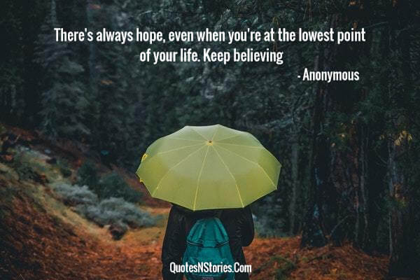 Anonymous-quote-Inspirational-quote-Theres-always-hope-even-when-you-are-at-the-lowest-point-of-your-life.-Keep-believing