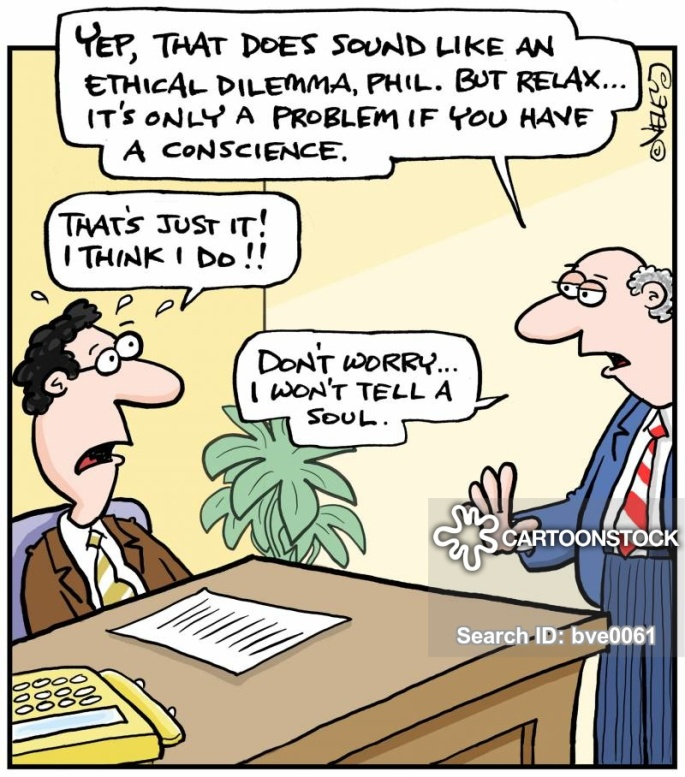 'Yep, that does sound like an ethical dilemma, Phil. But relax... it's only a problem if you have a conscience.' 'That's just it! I think I do!!' 'Don't worry, I won't tell a soul.'