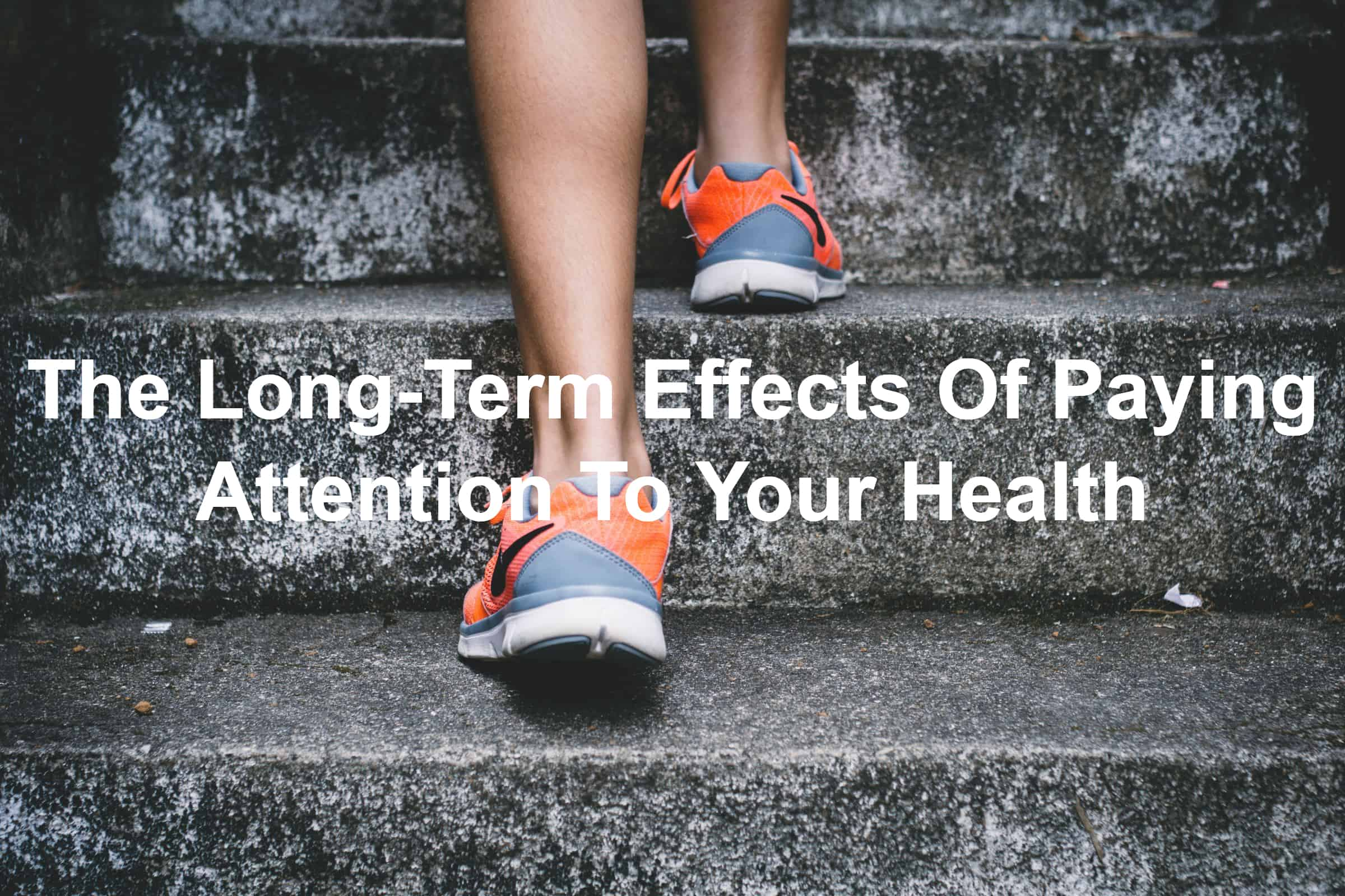 The-Long-Term-Effects-Of-Paying-Attention-To-Your-Health