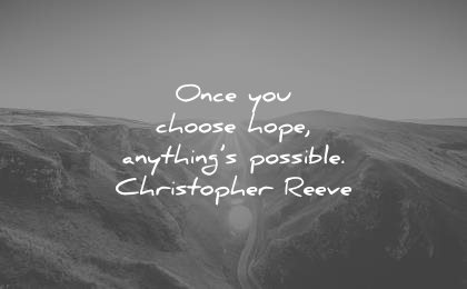 once-you-choose-hope-anythings-possible-christopher-reeve-wisdom-quotes