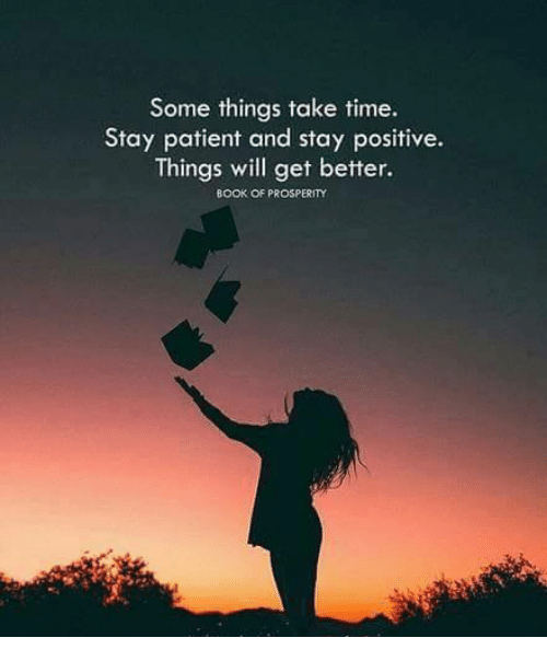 some-things-take-time-stay-patient-and-stay-positive-things-22810906